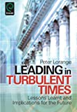 Leading in Turbulent Times: Lessons Learnt and Implications for the Future by Peter Lorange (2010-12-16)