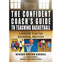 The Confident Coach's Guide to Teaching Basketball: A Surefire Plan for Successful Practices