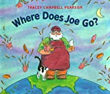 Where Does Joe Go?, Tracey Campbell Pearson, 0374383197