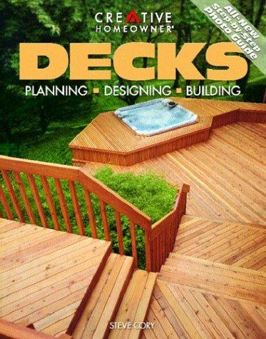 Decks: Planning, Designing, Building