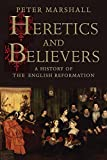 "Peter Marshall, ""Heretics and Believers: A History of the English Reformation"" (Yale UP, 2017)"