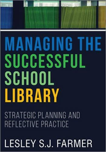Managing the Successful School Library: Strategic Planning and Reflective Practice