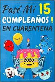 Pasé Mi 15 Cumpleaños En Cuarentena: regalos de cumpleaños confinamiento 15 años, memorable cuaderano de notas, Agenda o Diario 110 paginas