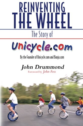 - Reinventing the Wheel: The Story of Unicycle.com: By the Founder of Unicycle.com and Banjo.com
