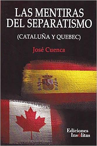 Las mentiras del separatismo: Amazon.es: Cuenca Anaya, José: Libros