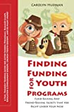 Finding Funding for Youth Programs: Fund-Raising and Friend-Raising Secrets that Are Right Under Your Nose (Field Guides for After-School Programs, ... Youth Groups, and So Many More) (Volume 1)