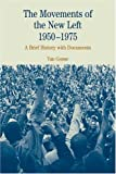 The Movements of the New Left, 1950-1975: A Brief History with Documents (The Bedford Series in History and Culture)