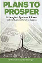 Plans to Prosper: Strategies, Systems and Tools for Small Business Marketing Success