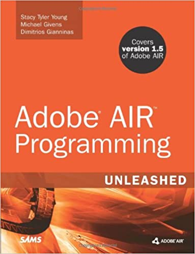 Adobe AIR Programming Unleashed: Stacy Tyler Young, Michael