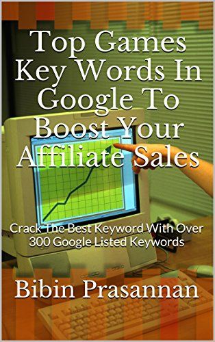 Top Games Key Words In Google To Boost Your Affiliate Sales: Crack The Best Keyword With Over 300 Google Listed Keywords (Google Keyword Geeks Book 1)