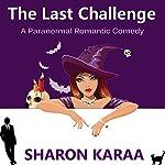 The Last Challenge: Northern Witches, Book 1   Sharon Karaa