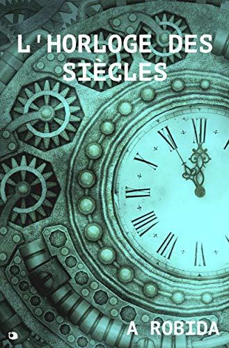 L'horloge des siècles (French Edition)