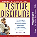 Positive Discipline: The Classic Guide to Helping Children Develop Self-Discipline, Responsibility, Cooperation, and Problem-Solving Skills | Jane Nelsen EdD