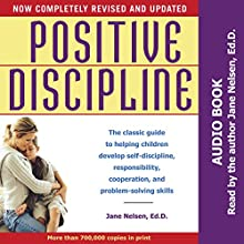 Positive Discipline: The Classic Guide to Helping Children Develop Self-Discipline, Responsibility, Cooperation, and Problem-Solving Skills Audiobook by Jane Nelsen EdD Narrated by Jane Nelsen