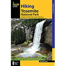Hiking Yosemite National Park: A Guide To 59 Of The Park's Greatest Hiking Adventures