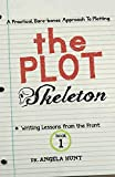 The Plot Skeleton: a practical, bare boned approach that works for children's books, short stories, novels, screenplays, and storytellers (Writing Lessons from the Front) (Volume 1)