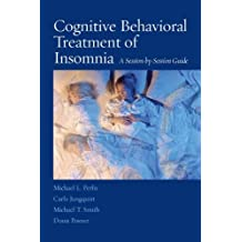 Cognitive Behavioral Treatment of Insomnia: A Session-by-Session Guide