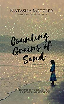 Counting Grains of Sand: learning to delight in a Promise-Making God by [Metzler, Natasha]