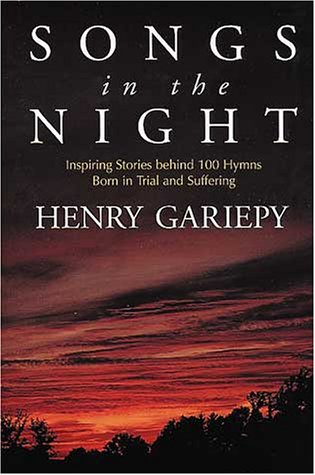 Songs in the Night: Inspiring Stories Behind 100 Hymns Bond in Trial and Suffering