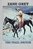 The Trail Driver, Zane Grey, 1574901192