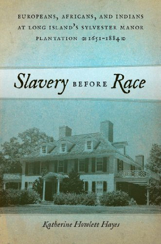 Plantation Manor (Slavery before Race: Europeans, Africans, and Indians at Long Island's Sylvester Manor Plantation, 1651-1884 (Early American Places))