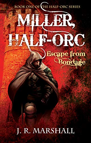 MILLER, HALF-ORC: Escape from Bondage (THE HALF-ORC SERIES Book 1)