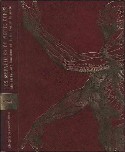Téléchargement Les merveilles de notre corps, mécanisme des fonctions et règles d'or de la santé (2 volumes) epub, pdf