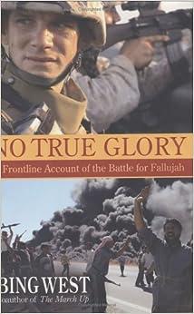 Book No True Glory: Fallujah and the Struggle in Iraq - A Frontline Account