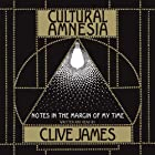 Cultural Amnesia: Necessary Memories from History and the Arts Hörbuch von Clive James Gesprochen von: Clive James