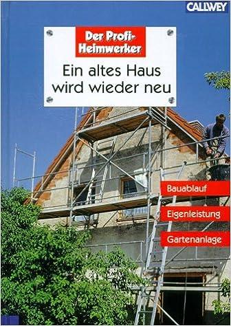 Ein Altes Haus Wird Wieder Neu   Bauablauf, Eigenleistung, Gartenanlage:  Amazon.de: Peter Himmelhuber: Bücher