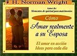Como Amar Realmente a Su Esposa, H. Norman Wright, 0789902184