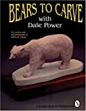 img - for Bears to Carve With Dale Power (A Schiffer Book for Woodcarvers) book / textbook / text book