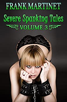 Severe Spanking Tales: Volume 3 (English Edition) de [Martinet, Frank]