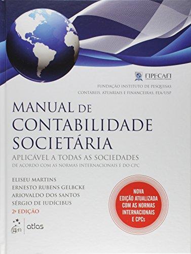 Manual de Contabilidade Societária. Aplicável a Todas as Sociedades de Acordo com as Normas Internacionais e do CPC