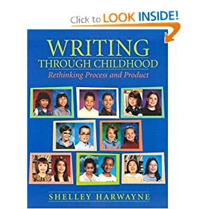 Writing Through Childhood: Rethinking Process and Product Shelley Harwayne