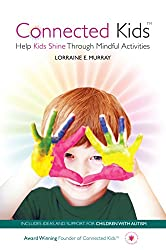 Connected Kids: Help Kids Shine Through Mindful Activiites (English Edition)