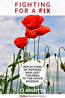 Fighting For A Fix: Reflections Of Mothers Who Lost Children To The Opioid Epidemic (English Edition) por [Arlotta, CJ]