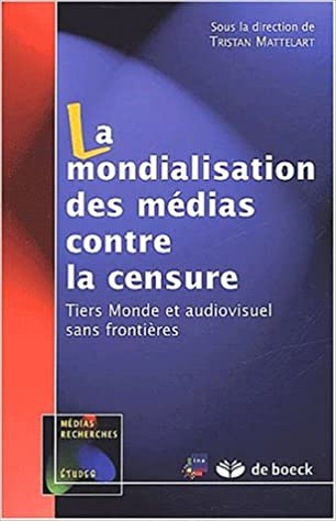 Lire en ligne La mondialisation des médias contre la censure. Tiers-Monde et audiovisuel sans frontières pdf ebook