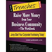 Raise More Money from Your Business Community?The Workbook: Jump-Start Your Corporate Fundraising Today!