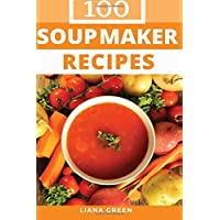Soup Maker Recipe Book: 100 Delicious & Nutritious Soup Recipes
