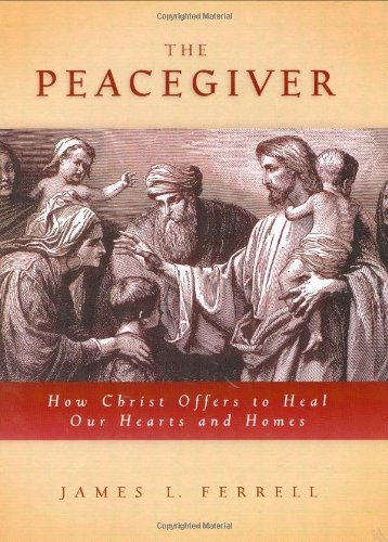 Download The Peacegiver: How Christ Offers to Heal Our Hearts and Homes PDF