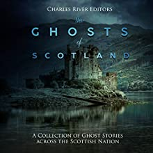 The Ghosts of Scotland: A Collection of Ghost Stories Across the Scottish Nation Audiobook by Sean Mcloughlin, Charles River Editors Narrated by Colin Fluxman