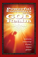 Powerful Encounters in the God Realm: Testimonies and Teachings of Today's Frontline Generals Kindle Edition