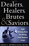 Dealers, Healers, Brutes & Saviors: Eight Winning Styles for Solving Giant Business Crises
