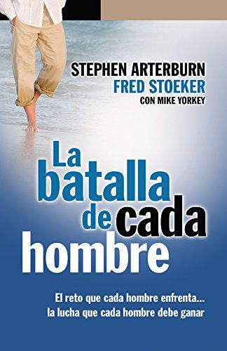 La Batalla de Cada Hombre  (Spanish Edition) [Stephen Arterbuen - Fred Stoeker - Mike York] (Tapa Blanda)