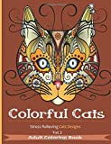 Colorful Cats: Stress Relieving Cat's Designs Volume 2 (Creative Cats Adult Coloring Books)