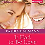It Had to Be Love: It Had to Be, Book 2 | Tamra Baumann