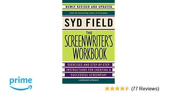 The screenwriters workbook exercises and step by step instructions the screenwriters workbook exercises and step by step instructions for creating a successful screenplay newly revised and updated syd field fandeluxe Image collections
