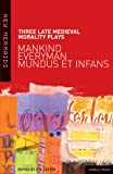 Three Late Medieval Morality Plays: Mankind, Everyman, Mundus et Infans, G.A. Lester, 0713666617