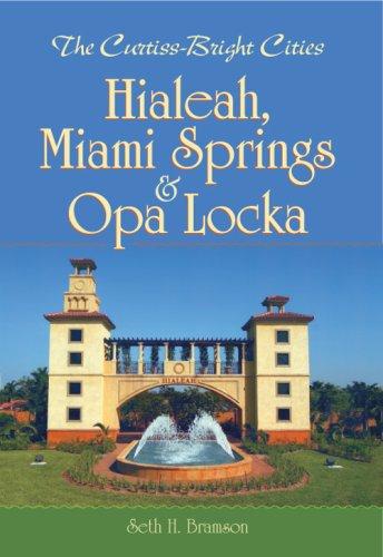 The Curtiss-Bright Cities: Hialeah, Miami Springs & Opa Locka (Vintage - Us Fl Hialeah